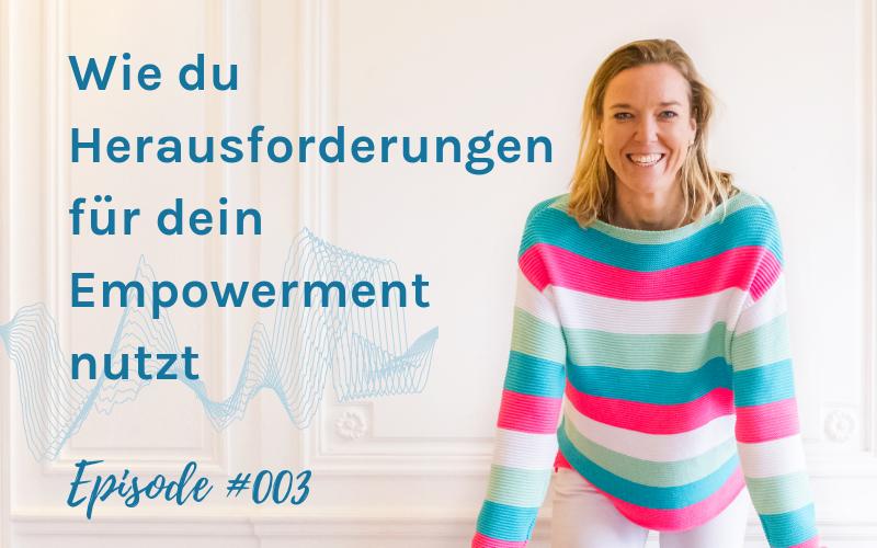 003 – Wie du Herausforderungen für dein Empowerment nutzt